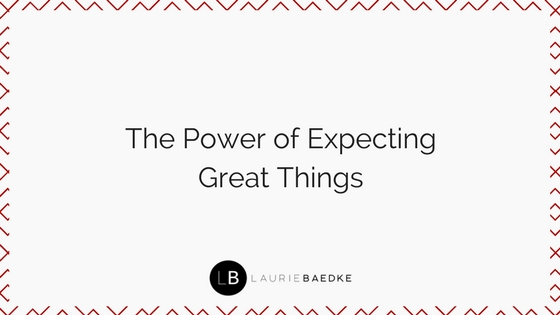 The Power of Expecting Great Things