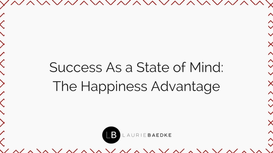 Success As a State of Mind: The Happiness Advantage