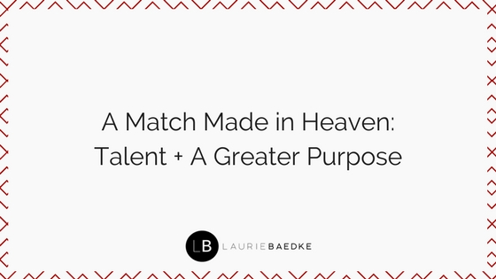 A Match Made in Heaven: Talent + A Greater Purpose