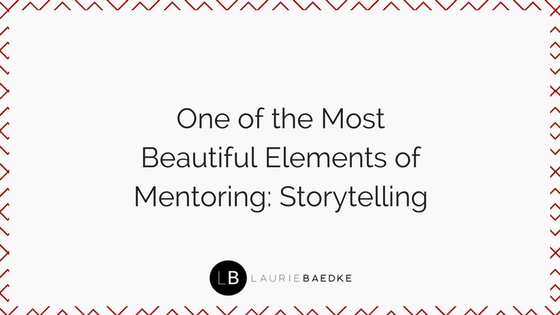 One of the Most Beautiful Elements of Mentoring: Storytelling