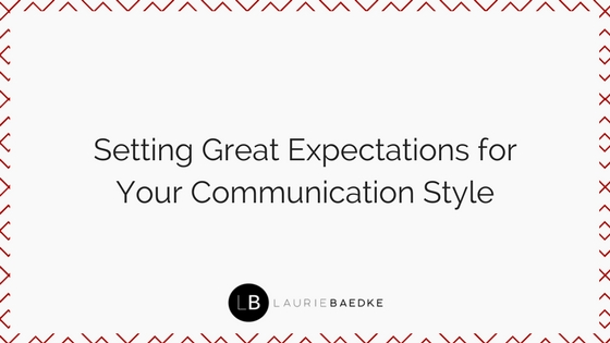 Setting Great Expectations for Your Communication Style