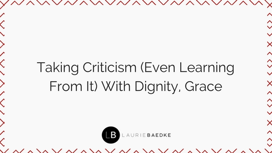 Taking Criticism (Even Learning From It) With Dignity, Grace