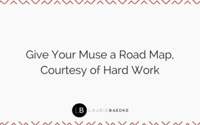 Give Your Muse a Road Map, Courtesy of Hard Work