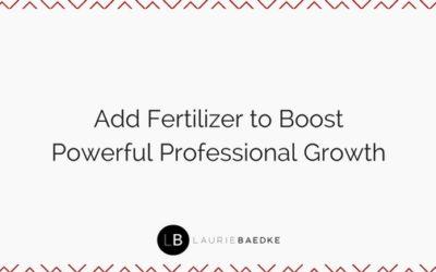 Add Fertilizer to Boost Powerful Professional Growth