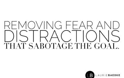 Removing Fear and Distractions that Sabotage the GOAL