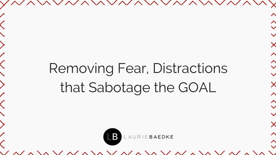 Removing Fear, Distractions that Sabotage the GOAL
