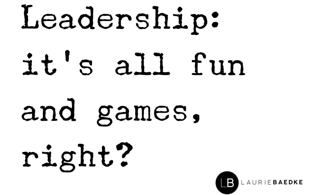 Leadership: It's All Fun and Games, Right?
