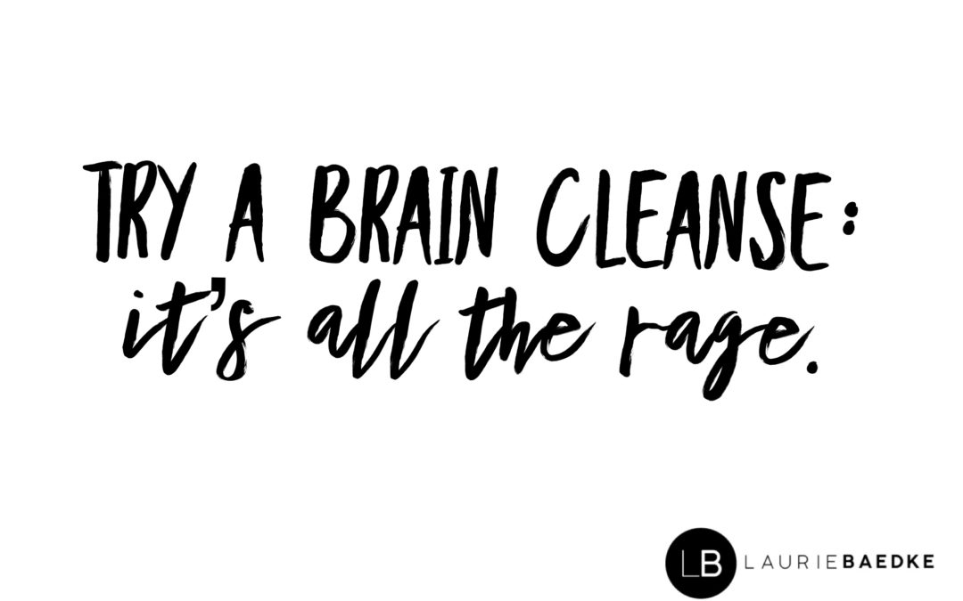 Try a Brain Cleanse: It's All the Rage