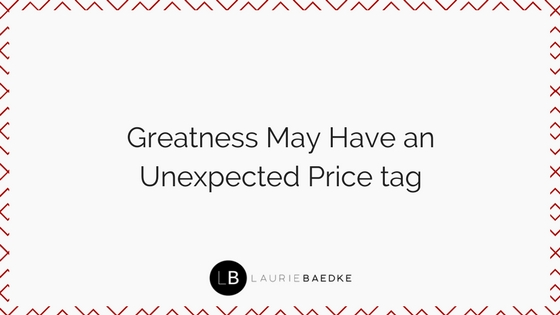 Greatness May Have an Unexpected Price tag