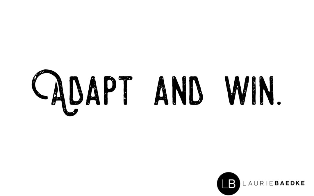 Adapt and win.