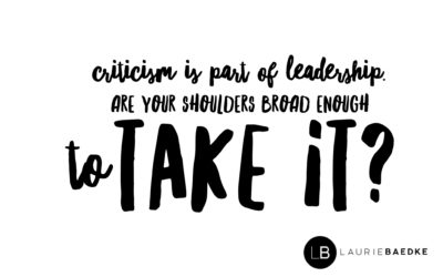 Criticism is Part of Leadership: Are Your Shoulders Broad Enough to Take It?