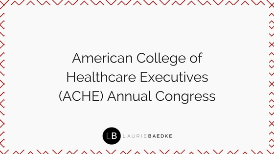 American College of Healthcare Executives (ACHE) Annual Congress